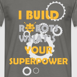 I build robots what's your superpower - Men's T-Shirt