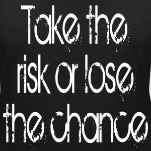 Take The Risk or lose the Chance T-Shirts - Frauen T-Shirt mit V-Ausschnitt