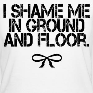 I shame Me in Ground And Floor T-Shirts - Frauen Bio-T-Shirt