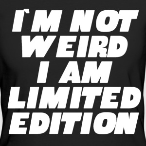I´m not weird I am Limited Edition T-Shirts - Frauen Bio-T-Shirt