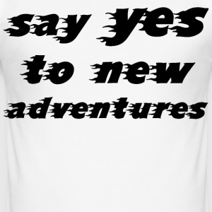 Say Yes to new Adventures T-Shirts - Männer Slim Fit T-Shirt