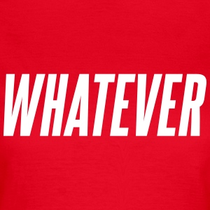 Whatever T-Shirts - Women's T-Shirt