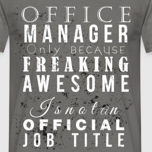 Office manager only because freaking awesome is no - Men's T-Shirt