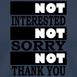 not interested not sorry not thank you - Männer Premium T-Shirt