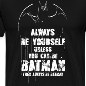 DC Comics Batman Always Be Yourself Spruch - Männer Premium T-Shirt