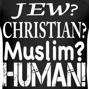 Jew?Christian?Muslim?Human! T-Shirts - Männer Slim Fit T-Shirt