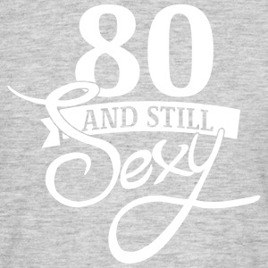 80 and still sexy T-Shirts - Men's T-Shirt