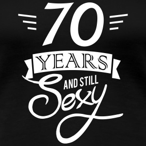 70 years and still sexy T-shirts - Dame premium T-shirt