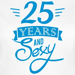 25 years and sexy T-shirts - Vrouwen T-shirt