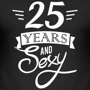25 years and sexy T-Shirts - Men's Slim Fit T-Shirt