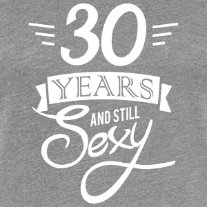 30 years and still sexy T-shirts - Premium-T-shirt dam