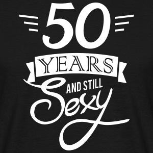 50 years and still sexy Camisetas - Camiseta hombre