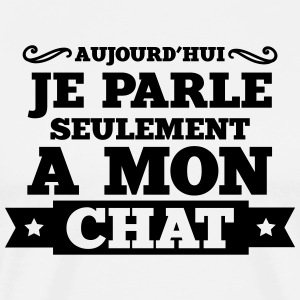 aujourd'hui je parle seulement a mon chat (v.2) Tee shirts - T-shirt Premium Homme