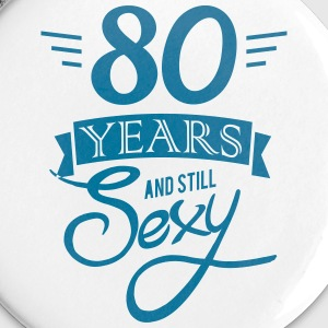 80 years and still sexy Badges - Badge petit 25 mm