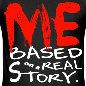 ME based On a  Real STORY. T-Shirts - Männer Slim Fit T-Shirt