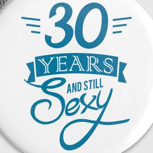 30 years and still sexy Badges - Badge petit 25 mm