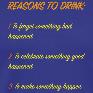 reasons to drink - Men's Premium T-Shirt