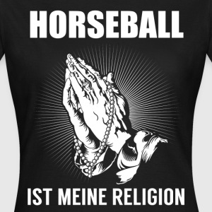 Horseball - my religion T-Shirts - Women's T-Shirt