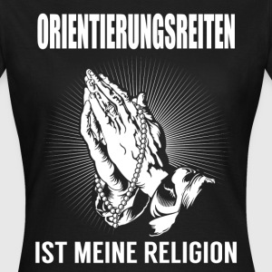 Orientation riding - my religion T-Shirts - Women's T-Shirt