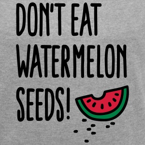 Don't eat watermelon seeds T-Shirts - Women's T-shirt with rolled up sleeves