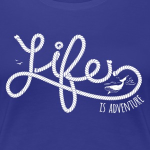 LIFE IS ADVENTURE #1 T-Shirts - Frauen Premium T-Shirt