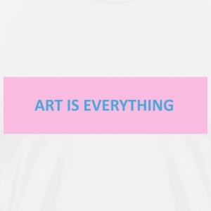 art is everything - T-shirt Premium Homme