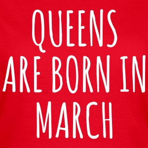 Queens are born in March T-shirts - Dame-T-shirt