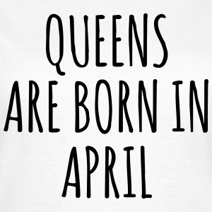 Queens are born in April T-shirts - Dame-T-shirt