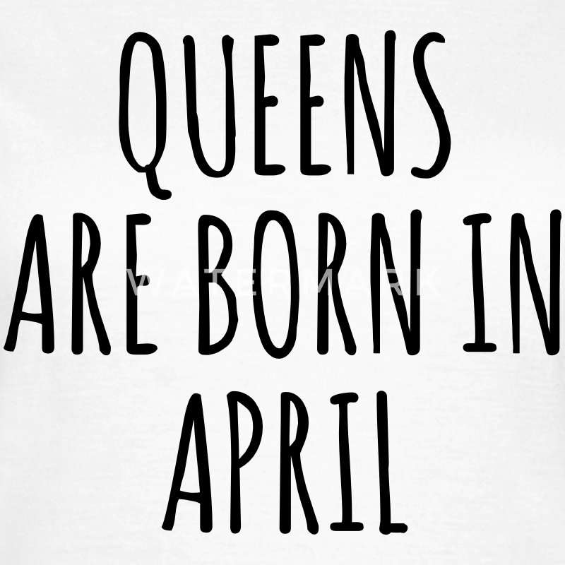 Queens are born in April T-shirts - Vrouwen T-shirt