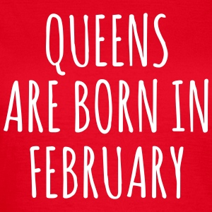 Queens are born in Febrauary T-shirts - Dame-T-shirt