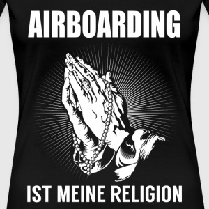 Airboard - ma religion Tee shirts - T-shirt Premium Femme