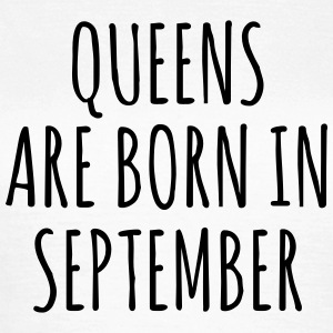 Queens are born in September T-shirts - Vrouwen T-shirt