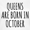 Queens are born in October Camisetas - Camiseta mujer
