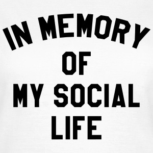 In memory of social life T-shirts - Vrouwen T-shirt