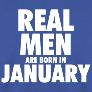 Real men are born in January Hoodies & Sweatshirts - Men's Sweatshirt