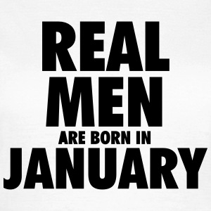 Real men are born in January T-shirts - Vrouwen T-shirt