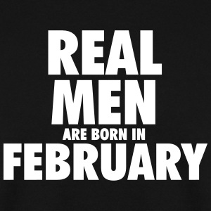 Real men are born in February Hoodies & Sweatshirts - Men's Sweatshirt