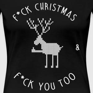 F*CK CHRISTMAS & F*CK YOU TOO T-Shirts - Frauen Premium T-Shirt