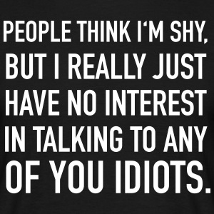 People Think I'm Shy... | Geek Quote Magliette - Maglietta da uomo