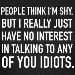 People Think I'm Shy... | Geek Quote T-shirts - Vrouwen T-shirt