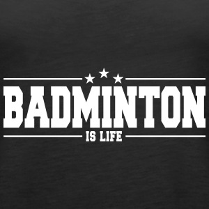badminton is life 1 Tops - Vrouwen Premium tank top