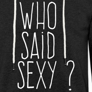 who said sexy Sweat-shirts - Sweat-shirt à capuche léger unisexe