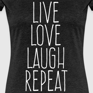 live love laugh repeat T-Shirts - Frauen Premium T-Shirt