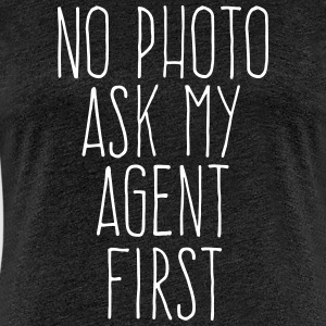 no photo ask my agent Tee shirts - T-shirt Premium Femme