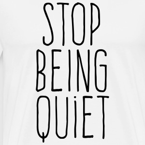 stop being quiet Tee shirts - T-shirt Premium Homme