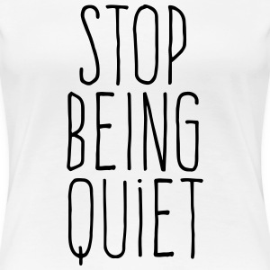 stop being quiet Tee shirts - T-shirt Premium Femme