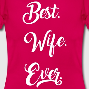 Best Wife - Ehefrau EVER. - Frauen T-Shirt