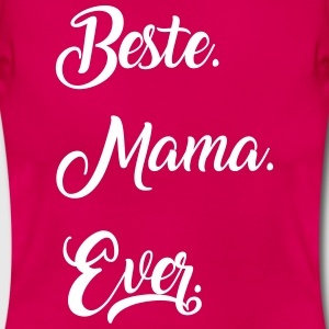 Beste Mama Ever. - Frauen T-Shirt