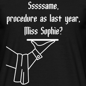 SAME PROCEDURE AS LAST YEAR MISS SOPHIE? T-Shirts - Männer T-Shirt