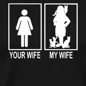 Your wife and my wife love cats Shirt - Men's Premium T-Shirt